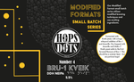 Hops and Dots - Modified Formats No. 4   Bru-1 Kveik DDH  - 5.5%