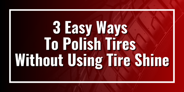 3 Easy Ways To Polish Tires Without Using Tire Shine