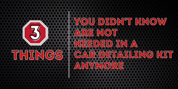 3 Things You Didn't Know Are Not Needed In A Car Detailing Kit Anymore