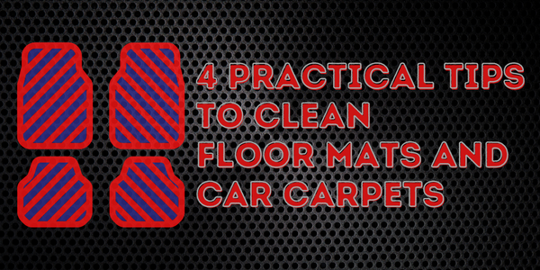 4 Practical Tips To Clean Floor Mats And Car Carpets