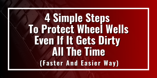 4 Simple Steps To Protect Wheel Wells