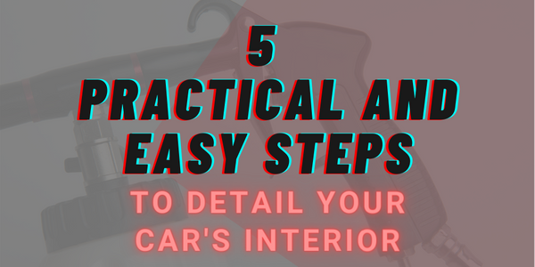 5 Practical And Easy Steps To Detail Your Car's Interior