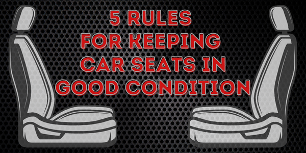 5 Rules For Keeping Car Seats In Good Condition