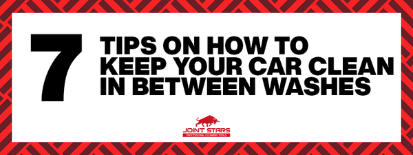 7 Tips Keep Your Car Clean In Between Washes