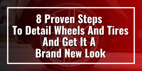 8 Proven Steps To Detail Wheels And Tires And Get It A Brand New Look