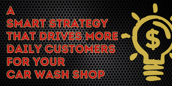 A Smart Strategy That Drives More Daily Customers For Your Car Wash Shop