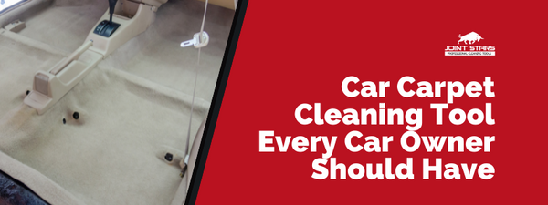 Car Carpet Cleaning Tool Every Car Owner Should Have