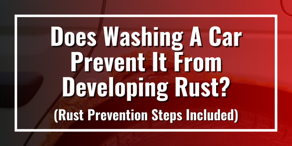 Does Washing A Car Prevent It From Developing Rust?