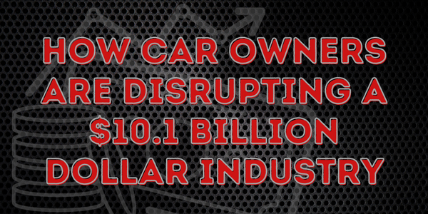 How Car Owners Are Disrupting A $10.1 Billion Dollar Industry