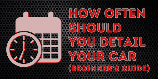 How Often Should You Detail Your Car