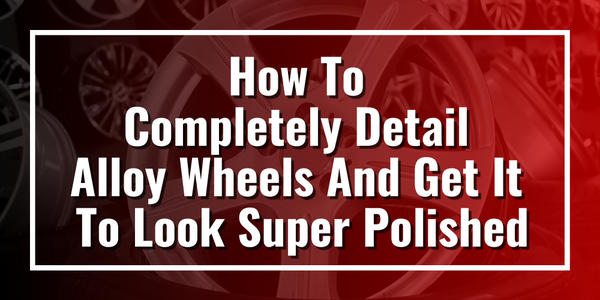 How To Completely Detail Alloy Wheels And Get It To Look Super Polished