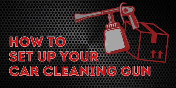 How To Set Up Your Car Cleaning Gun