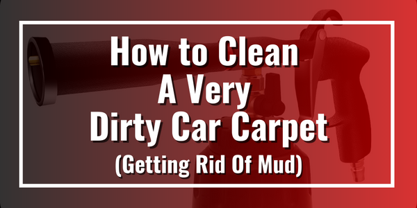 How to Clean A Very Dirty Car Carpet