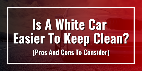 Is A White Car Easier To Keep Clean?