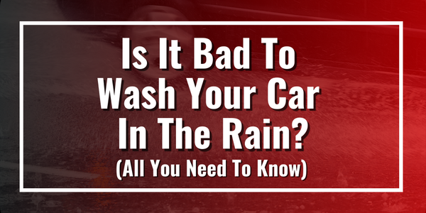 Is It Bad To Wash Your Car In The Rain