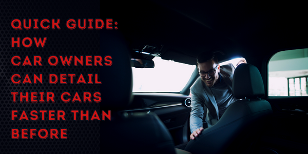 Quick Guide How Car Owners Can Detail Their Cars Faster Than Before