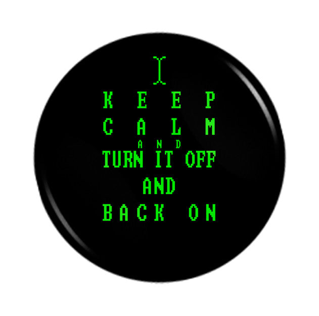 Keep Calm and Turn It Off and Back On