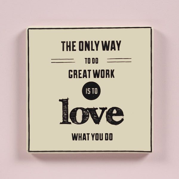 Love what you do coaster