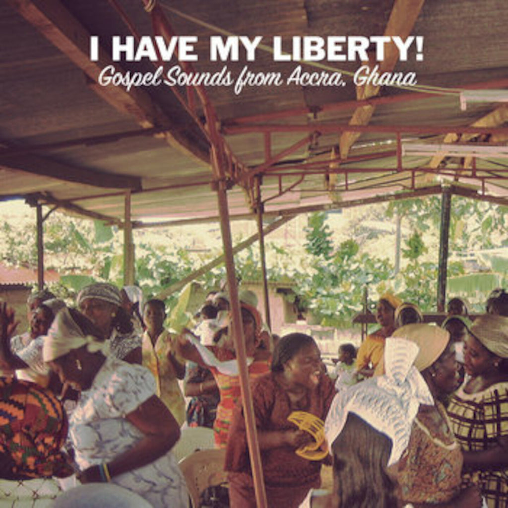 I Have My Liberty! Gospel Sounds From Accra, Ghana