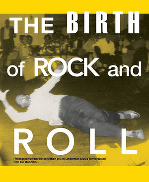 The Birth of Rock and Roll: Photographs From The Collection Of Jim Linderman