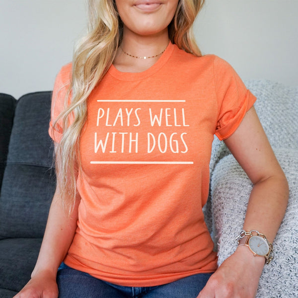 Plays Well With Dogs T-Shirt