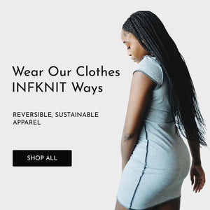 "Banner Graphic with Grey Side of Reversible T-Shirt Dress and reads ""Wear Our Clothes INFKNIT Ways. Reversible, Sustainable Apparel."" Click Banner to Shop Now."