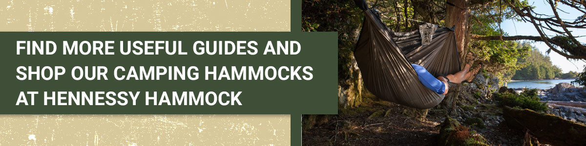 Find More Useful Guides and Shop Our Camping Hammocks at Hennessy Hammock