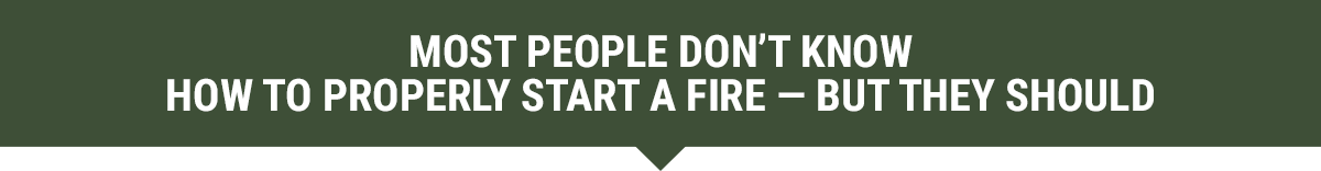 Most People Don't Know How To Properly Start a Fire — But They Should