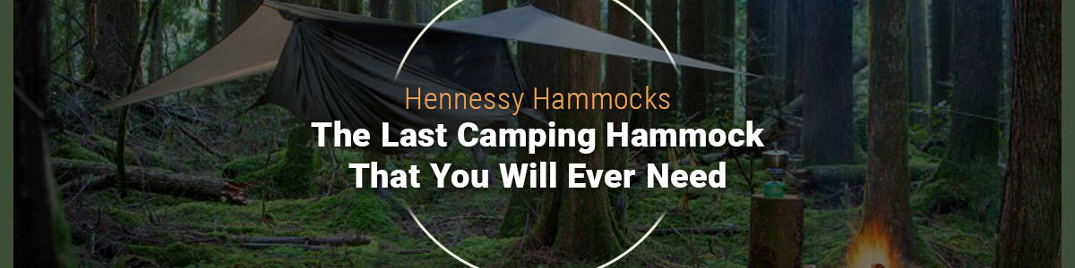 Hennessy Hammocks The Last Camping Hammock That You Will Ever Need