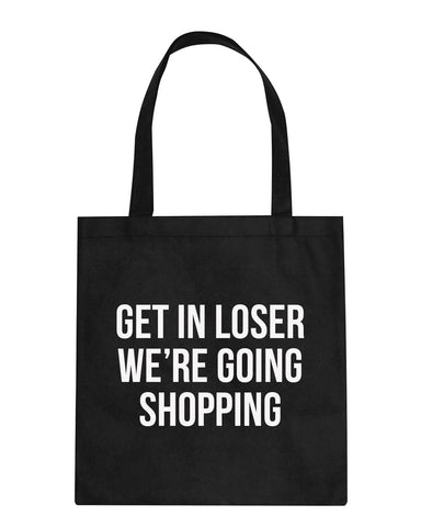 Get In Loser We're Going Shopping Tote Bag