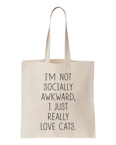 I'm Not Socially Awkward I Just Really Love Cats Tote Bag