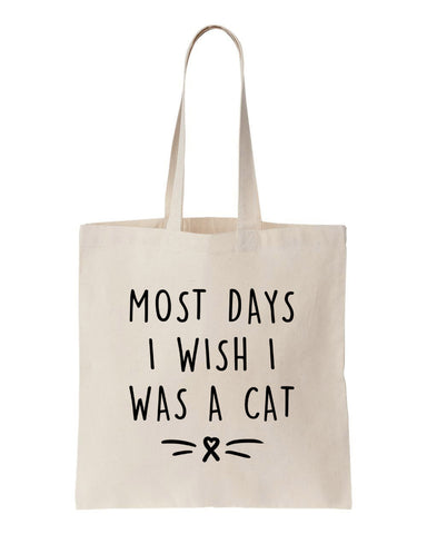 Most Days I Wish I Was A Cat Tote Bag