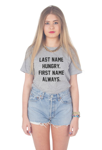 Last Name Hungry, First Name Always T-shirt