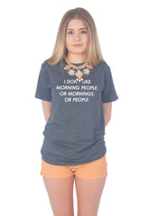 I Don't Like Morning People, Mornings or People T-shirt