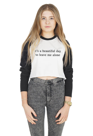 It's A Beautiful Day To Leave Me Alone Crop Raglan Shirt