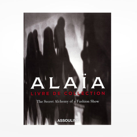 Alaïa: Livre De Collection - The Secret Alchemy of a Fashion Show