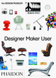 Designer Maker User. Phaidon for the Design Museum