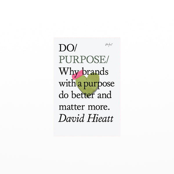 Do/Purpose - why brands with a purpose do better and matter more