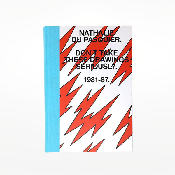 Nathalie Du Pasquier: Don't Take These Drawings Seriously: 1981 - 1987