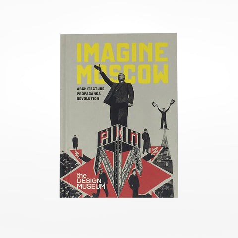 Imagine Moscow: Architecture, Propaganda, Revolution - Exhibition Catalogue