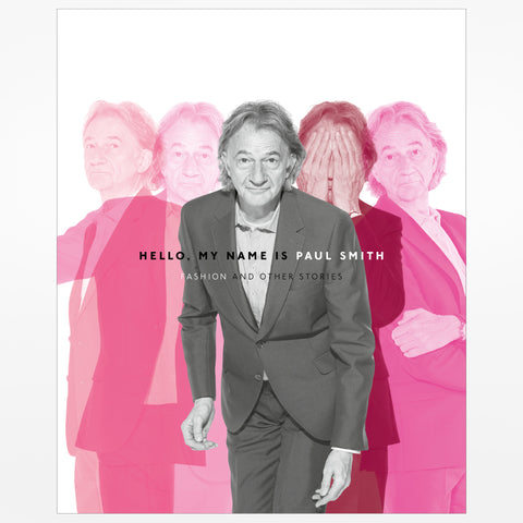 Hello, My Name is Paul Smith: Fashion and Other Stories