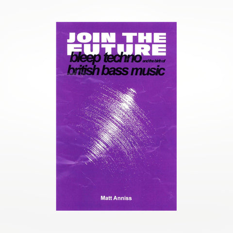 Join The Future: Bleep Techno And The Birth Of British Bass Music