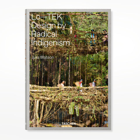 Lo—TEK: Design by Radical Indigenism