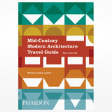 Mid-century modern architecture travel guide: West Coast USA, by Sam Lubell and Darren Bradley. Phaidon books