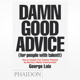 Damn Good Advice by George Lois. Phaidon