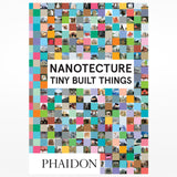 Nanotecture: Tiny Built Things. Phaidon