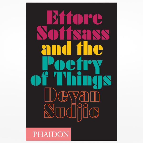 Ettore Sottsass and the Poetry of Things by Deyan Sudjic, Phaidon