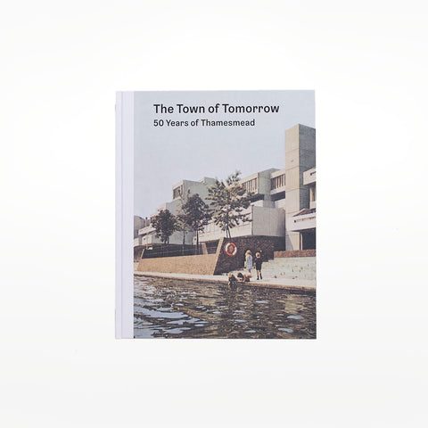 The Town of Tomorrow: 50 Years of Thamesmead