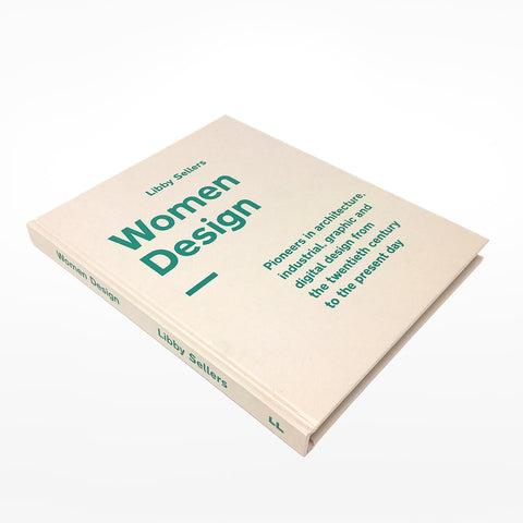 Women Design: Pioneers in architecture, industrial, graphic and digital design from the twentieth century to the present day