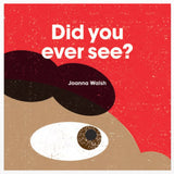 Did You Ever See? Joanna Walsh